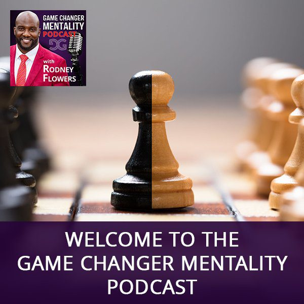 Welcome To The Game Changer Mentality Podcast