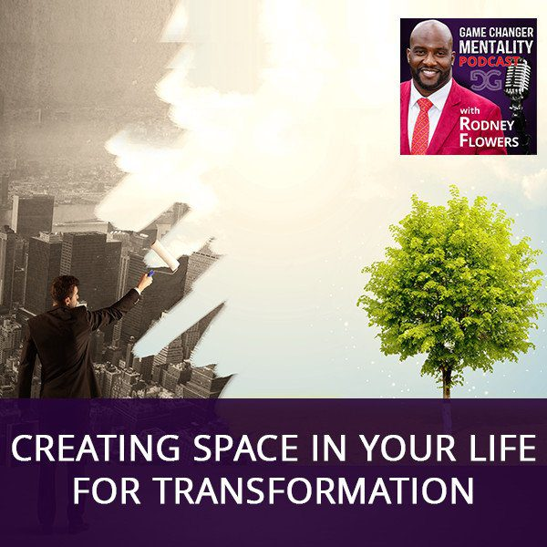 Creating Space In Your Life For Transformation