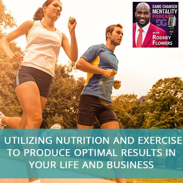Utilizing Nutrition And Exercise To Produce Optimal Results In Your Life And Business