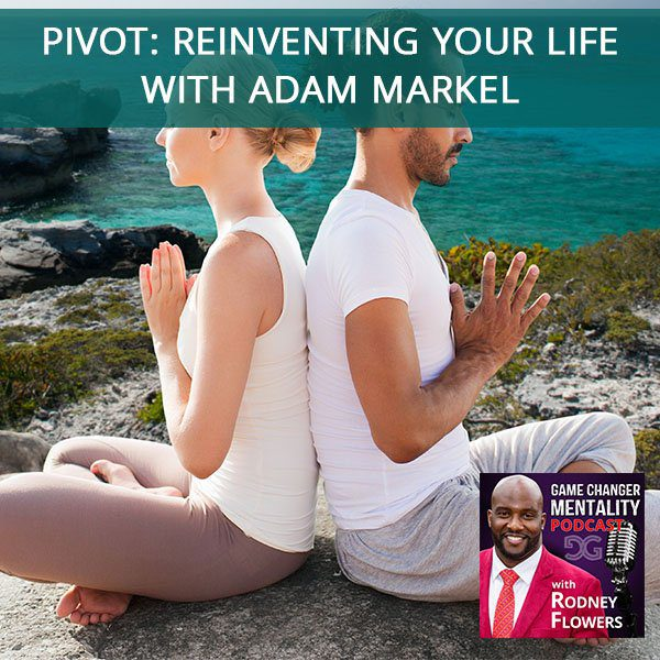Pivot: Reinventing Your Life with Adam Markel