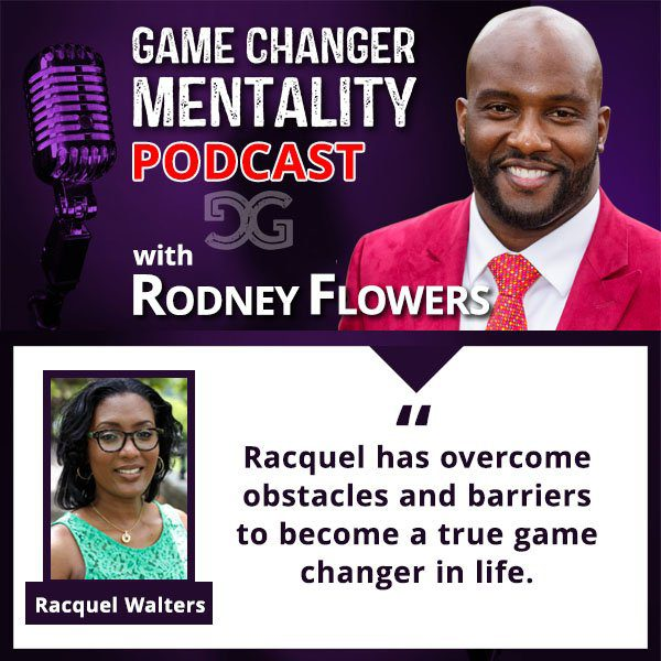 Game Changer Mentality, Rodney Flowers, Racquel Walters, Konnect & Elevate Podcast, Ideal Career Strategies