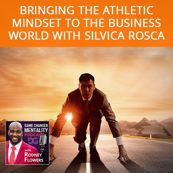 Bringing The Athletic Mindset To The Business World with Silvica Rosca