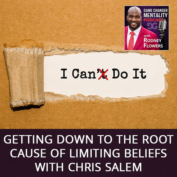 Getting Down To The Root Cause Of Limiting Beliefs with Chris Salem