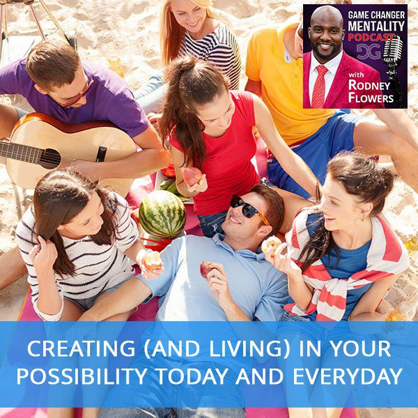 Creating (And Living) In Your Possibility Today And Everyday