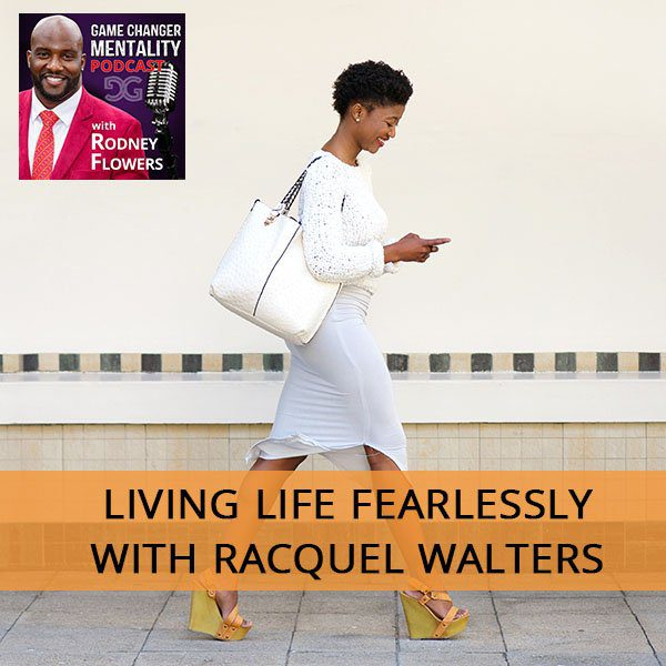 Living Life Fearlessly With Racquel Walters