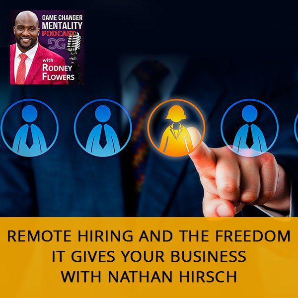 Remote Hiring And The Freedom It Gives Your Business with Nathan Hirsch