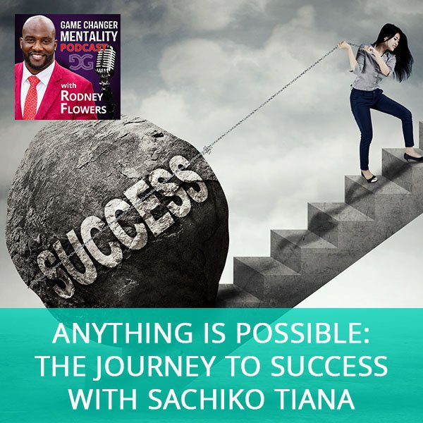 Anything Is Possible: The Journey To Success with Sachiko Tiana