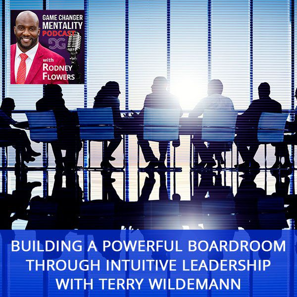 Building A Powerful Boardroom Through Intuitive Leadership with Terry Wildemann