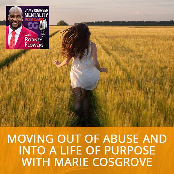 Moving Out Of Abuse And Into A Life Of Purpose with Marie Cosgrove