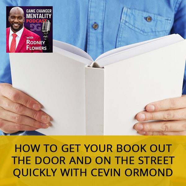 How To Get Your Book Out The Door And On The Street Quickly with Cevin Ormond