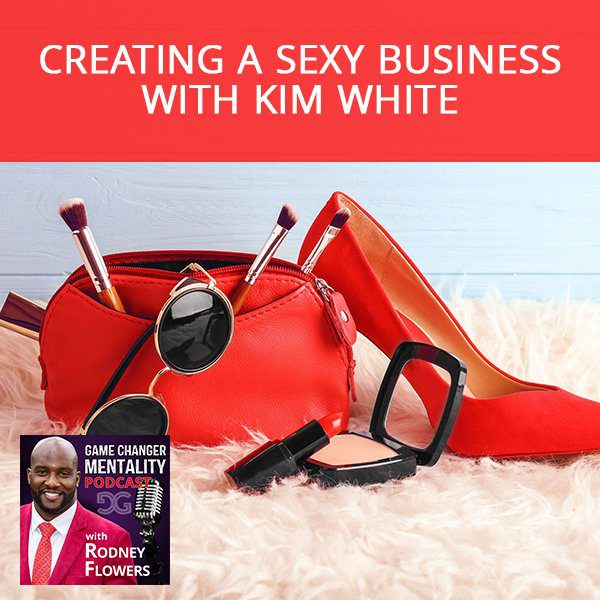 Creating A Sexy Business with Kim White