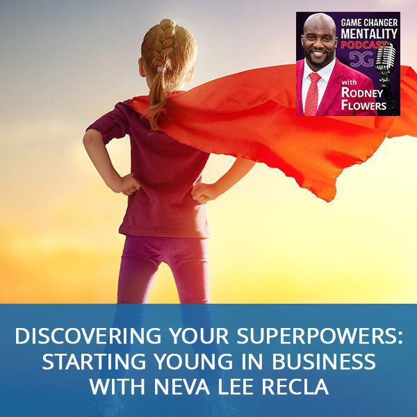 Discovering Your Superpowers: Starting Young In Business with Neva Lee Recla
