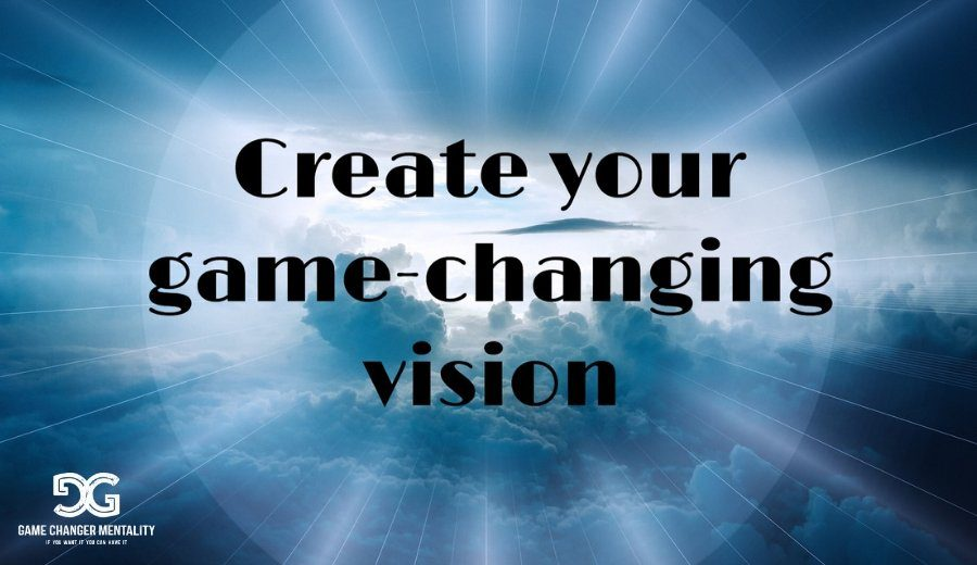Creating a Game-Changing Vision Statement for Yourself
