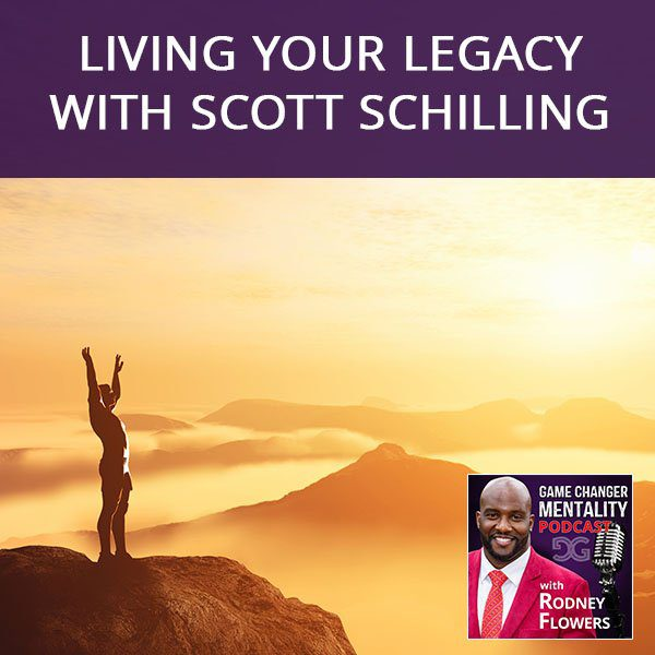 Living Your Legacy with Scott Schilling