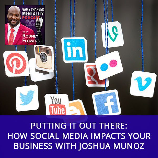 Putting It Out There: How Social Media Impacts Your Business with Joshua Munoz