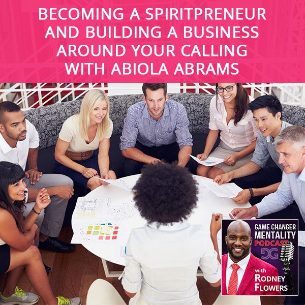 Becoming A Spiritpreneur And Building A Business Around Your Calling with Abiola Abrams