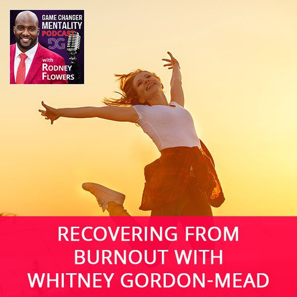 Recovering From Burnout with Whitney Gordon-Mead