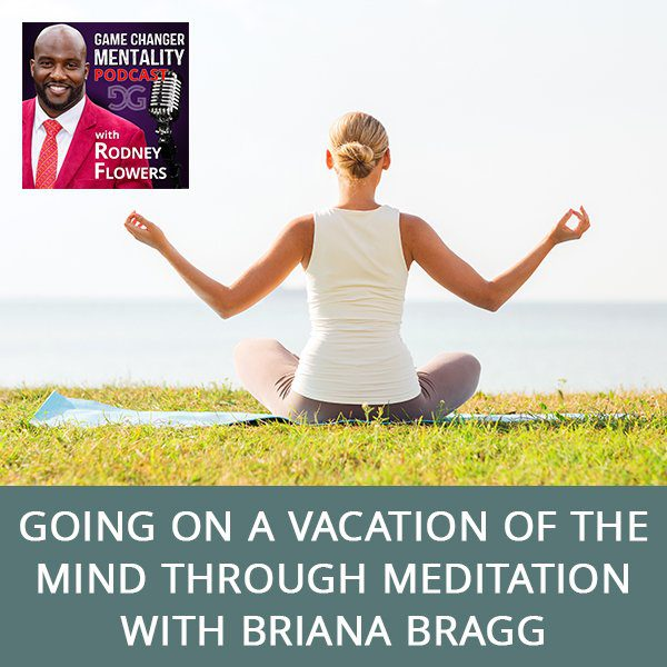Going On A Vacation Of The Mind Through Meditation with Briana Bragg