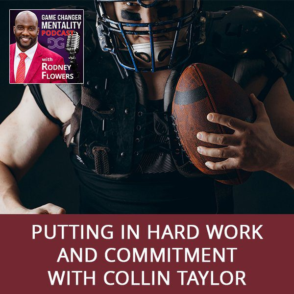 Putting In Hard Work And Commitment with Collin Taylor