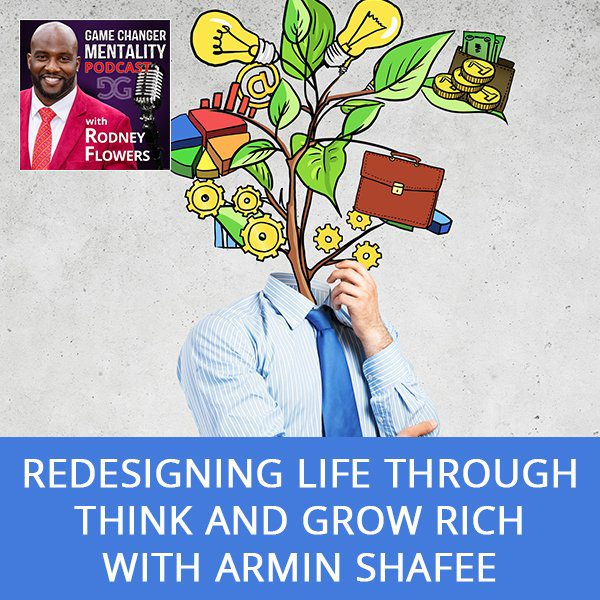 Redesigning Life Through Think And Grow Rich with Armin Shafee