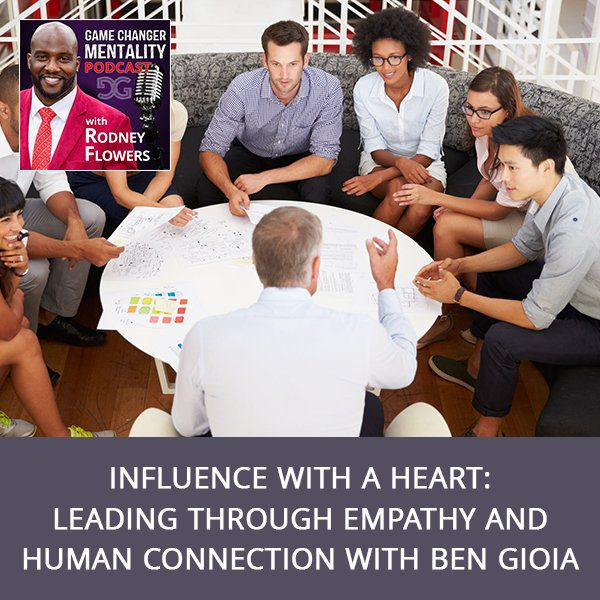 Influence With A Heart: Leading Through Empathy And Human Connection with Ben Gioia