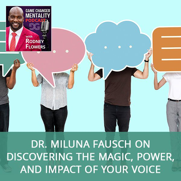 Dr. Miluna Fausch on Discovering The Magic, Power, And Impact Of Your Voice