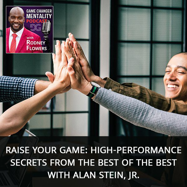 Raise Your Game: High-Performance Secrets From The Best Of The Best with Alan Stein, Jr.