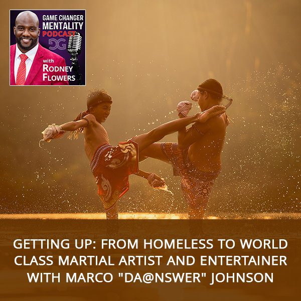 "Getting Up: From Homeless To World Class Martial Artist And Entertainer with Marco ""Da@nswer"" Johnson"