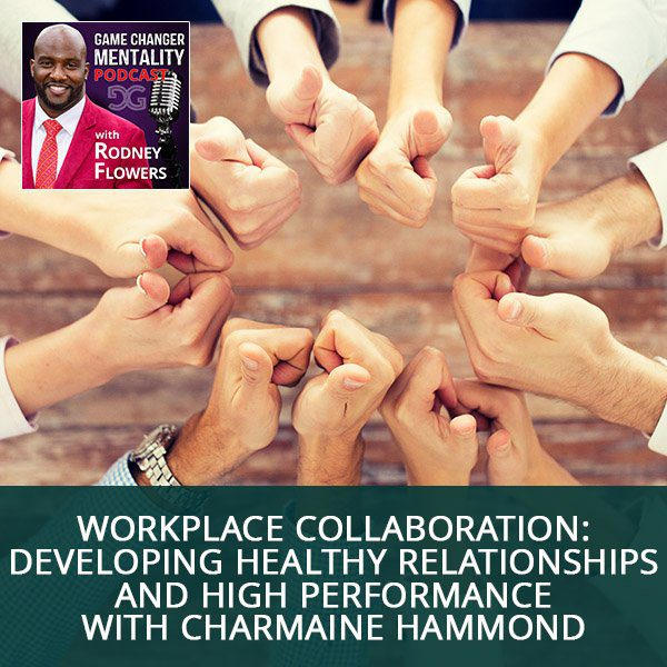 Workplace Collaboration: Developing Healthy Relationships And High Performance with Charmaine Hammond