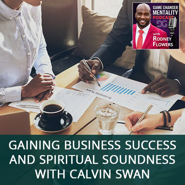 Gaining Business Success And Spiritual Soundness with Calvin Swan