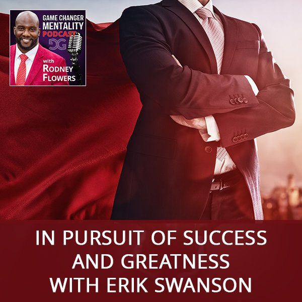 In Pursuit Of Success And Greatness with Erik Swanson