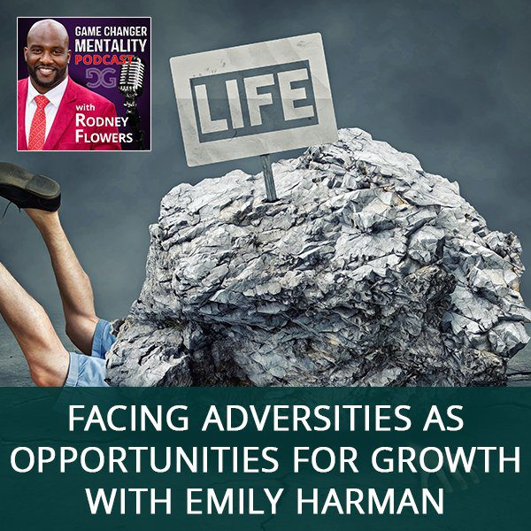 Facing Adversities As Opportunities For Growth with Emily Harman