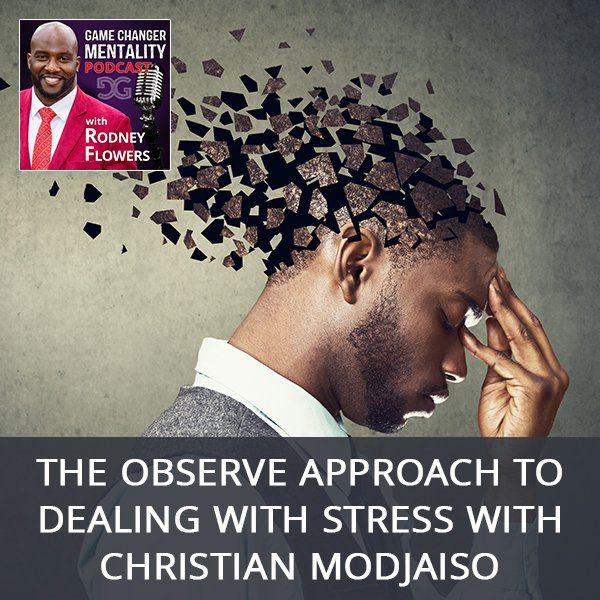 The Observe Approach To Dealing With Stress with Christian Modjaiso