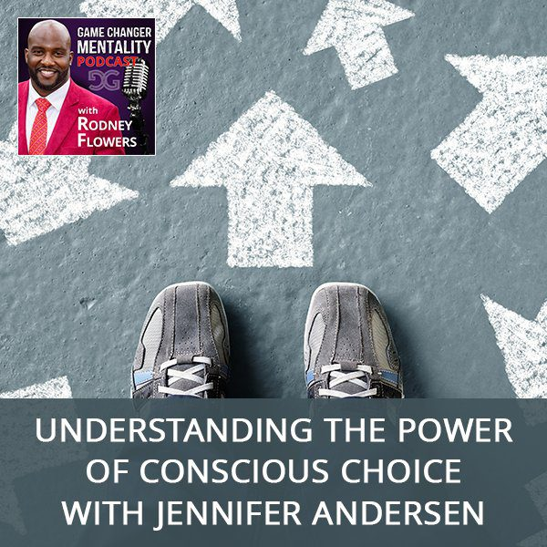 Understanding The Power Of Conscious Choice with Jennifer Andersen