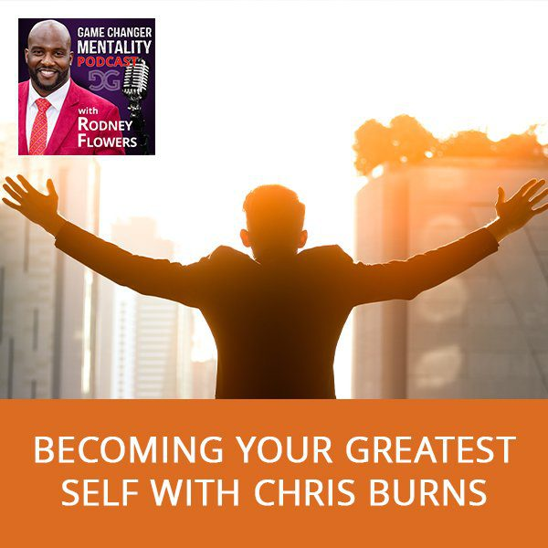 Becoming Your Greatest Self with Chris Burns