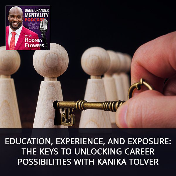 Education, Experience, And Exposure: The Keys To Unlocking Career Possibilities with Kanika Tolver