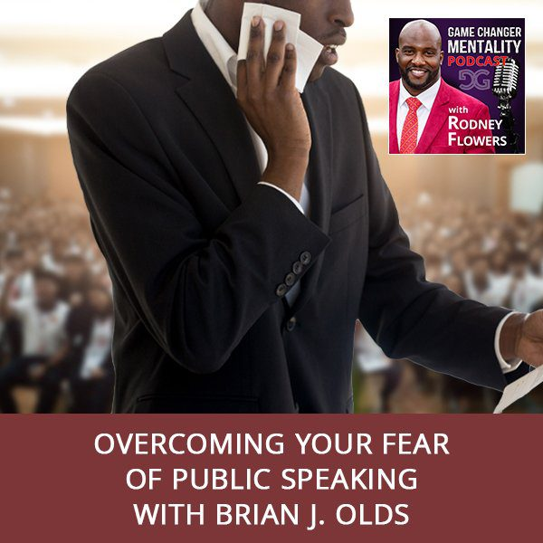 Overcoming Your Fear Of Public Speaking with Brian J. Olds