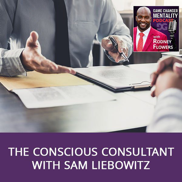 The Conscious Consultant With Sam Liebowitz
