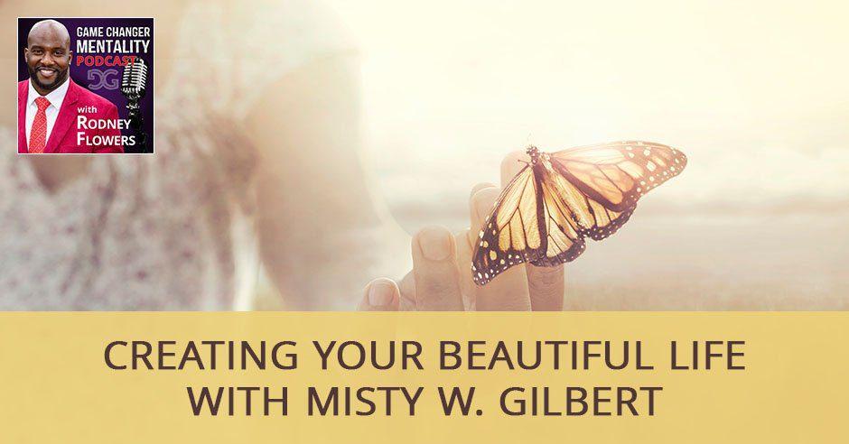 GCM 76 | Creating Your Beautiful Life