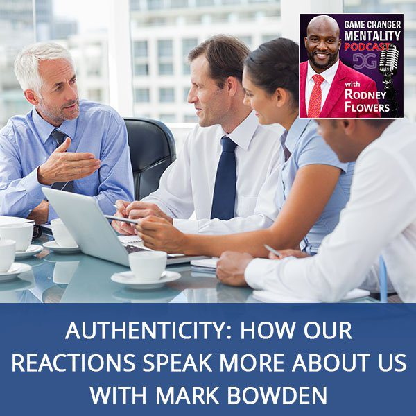 Authenticity: How Our Reactions Speak More About Us With Mark Bowden