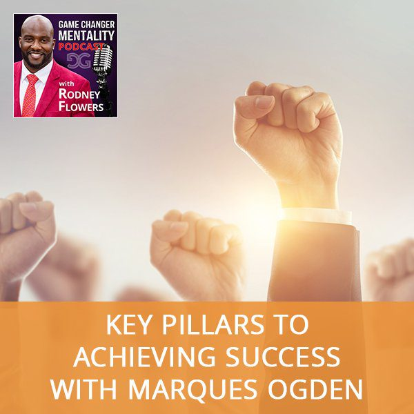 Key Pillars To Achieving Success With Marques Ogden