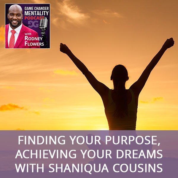 Finding Your Purpose, Achieving Your Dreams With Shaniqua Cousins