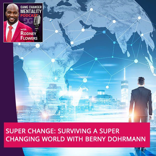 Super Change: Surviving A Super Changing World With Berny Dohrmann