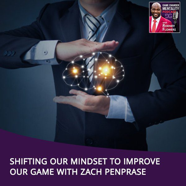 Shifting Our Mindset To Improve Our Game With Zach Penprase