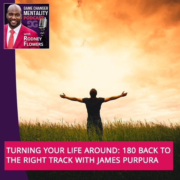 Turning Your Life Around: 180 Back To The Right Track With James Purpura