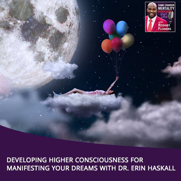 Developing Higher Consciousness For Manifesting Your Dreams With Dr. Erin Haskall