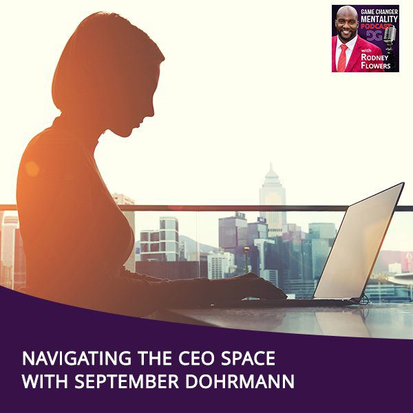 Navigating The CEO Space With September Dohrmann