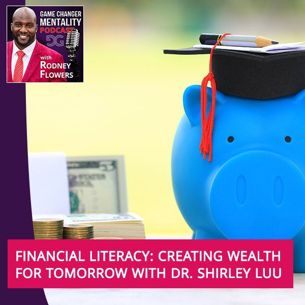 Financial Literacy: Creating Wealth For Tomorrow With Dr. Shirley Luu