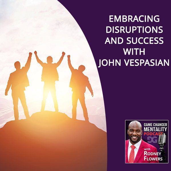 Embracing Disruptions And Success With John Vespasian