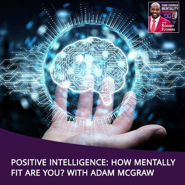 Positive Intelligence: How Mentally Fit Are You? With Adam McGraw